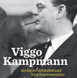 Viggo Kampmann – modig modstandsmand – klog finansminister – ustyrlig statsminister