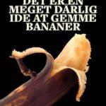 Det er en meget dårlig ide at gennem bananer